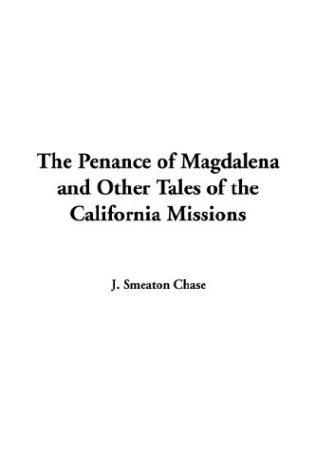 The Penance Of Magdalena And Other Tales Of The California Missions