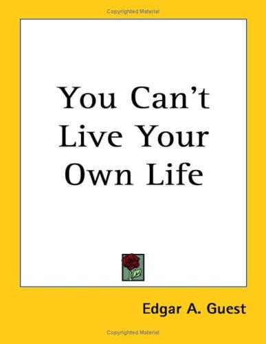 You Can't Live Your Own Life by Edgar A. Guest