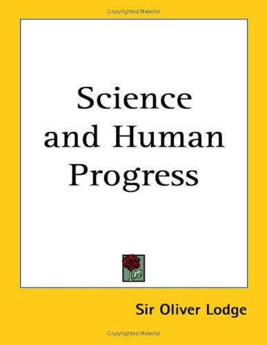 Science and Human Progress by Oliver Lodge