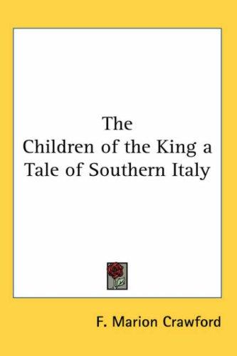 The Children of the King a Tale of Southern Italy by Francis Marion Crawford
