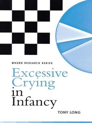 Excessive crying in infancy by Long, Tony Ph. D