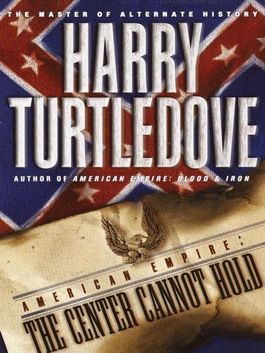 The Center Cannot Hold by Harry Turtledove