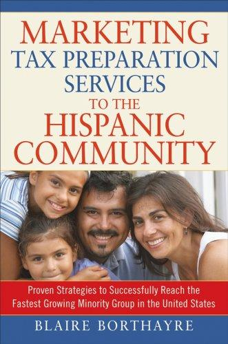 Marketing Tax Preparation Services to the Hispanic Community (Marketing to the Hispanic Community) by Blaire Borthayre