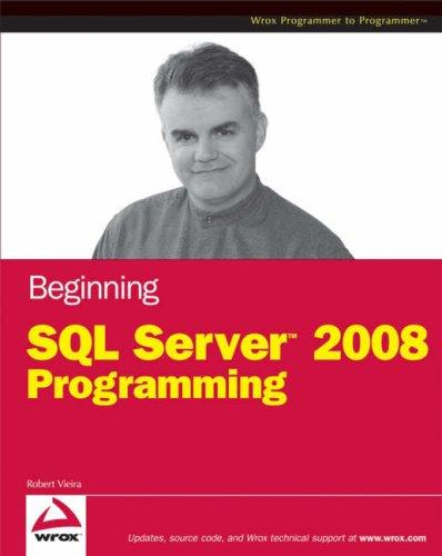 Beginning Microsoft SQL Server 2008 Programming by Robert Vieira