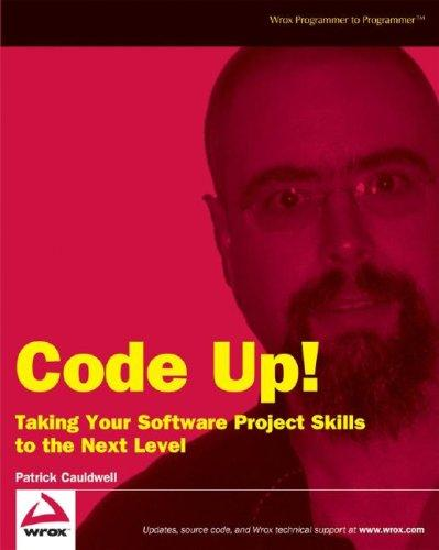Code Up! Taking Your Software Project Skills to the Next Level by Patrick Cauldwell