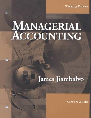 Managerial Accounting, Working Papers by James Jiambalvo