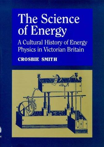 Science of Energy the Construction of Energy Physics nt he 19th Century by Crosbie Smith